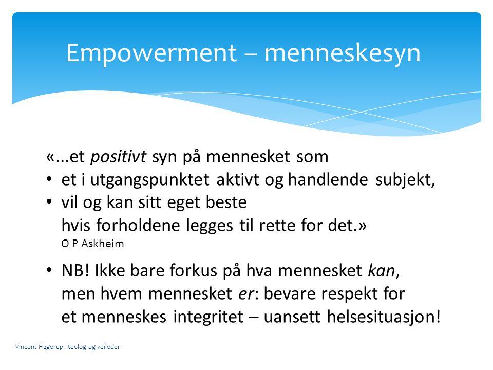 Empowerment – menneskesyn Vincent Hagerup - teolog og veileder «...et positivt syn på mennesket som et i utgangspunktet aktivt og handlende subjekt, v