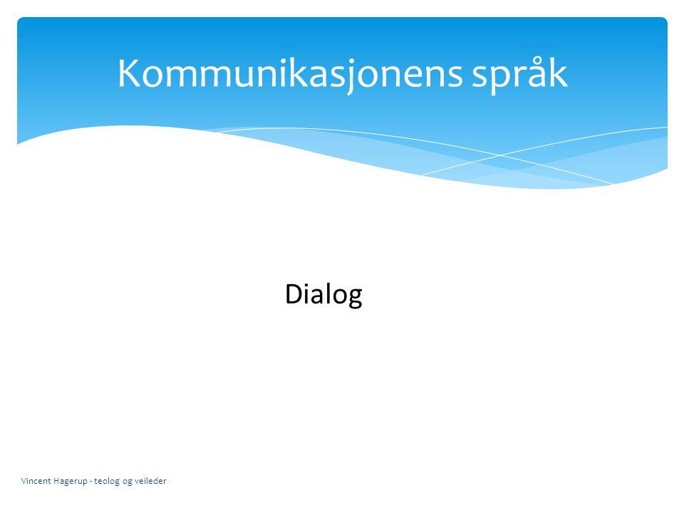 Kommunikasjonens språk Vincent Hagerup - teolog og veileder Dialog