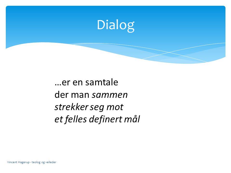 Dialog Vincent Hagerup - teolog og veileder …er en samtale der man sammen strekker seg mot et felles definert mål