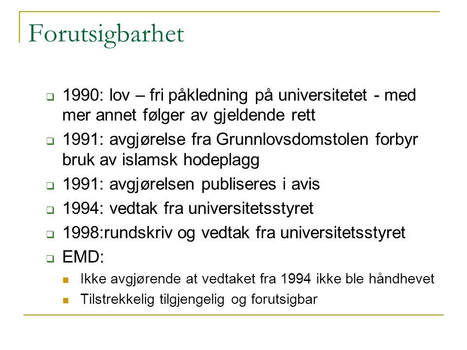 Forutsigbarhet  1990: lov – fri påkledning på universitetet - med mer annet følger av gjeldende rett  1991: avgjørelse fra Grunnlovsdomstolen forbyr
