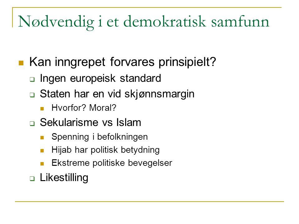 Nødvendig i et demokratisk samfunn Kan inngrepet forvares prinsipielt?  Ingen europeisk standard  Staten har en vid skjønnsmargin Hvorfor? Moral? 