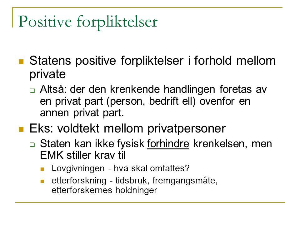 Positive forpliktelser Statens positive forpliktelser i forhold mellom private  Altså: der den krenkende handlingen foretas av en privat part (person, bedrift ell) ovenfor en annen privat part.