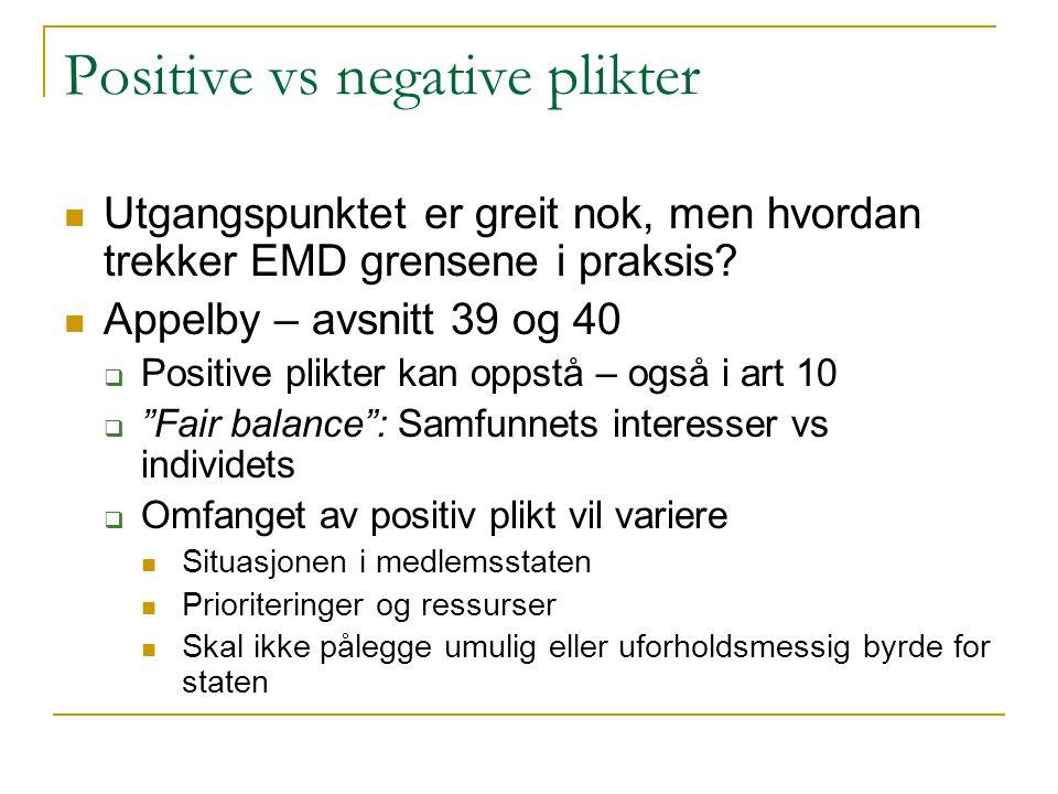 Positive vs negative plikter Utgangspunktet er greit nok, men hvordan trekker EMD grensene i praksis? Appelby – avsnitt 39 og 40  Positive plikter ka
