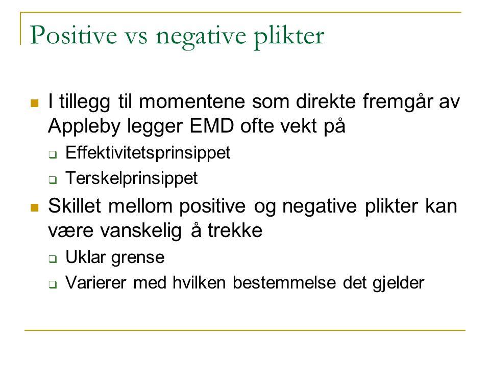 Positive vs negative plikter I tillegg til momentene som direkte fremgår av Appleby legger EMD ofte vekt på  Effektivitetsprinsippet  Terskelprinsippet Skillet mellom positive og negative plikter kan være vanskelig å trekke  Uklar grense  Varierer med hvilken bestemmelse det gjelder