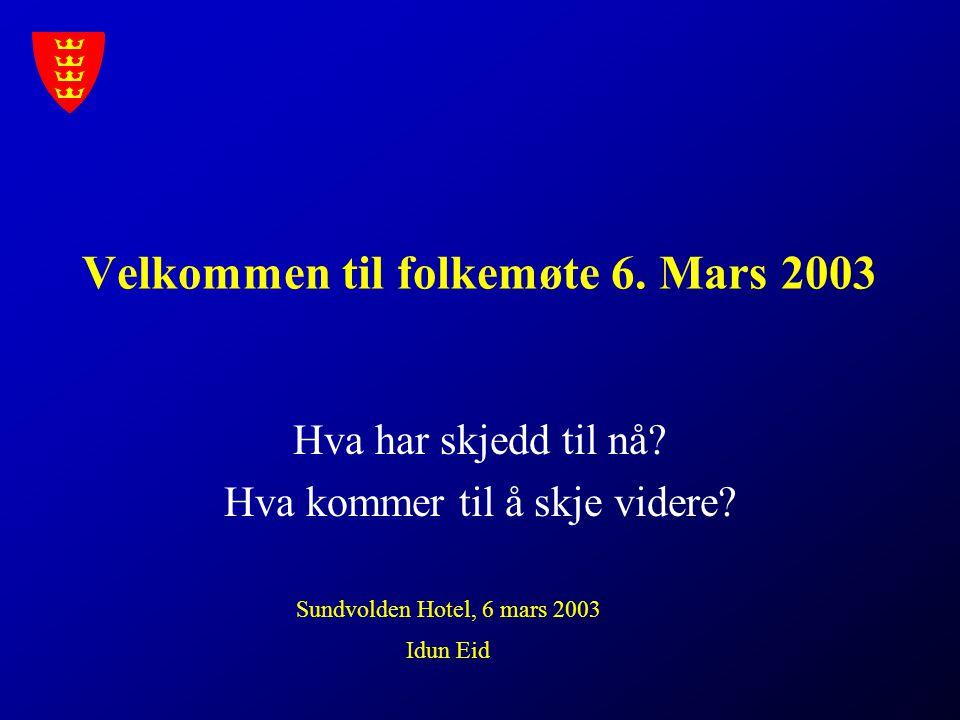 Velkommen til folkemøte 6. Mars 2003 Hva har skjedd til nå? Hva kommer til å skje videre? Sundvolden Hotel, 6 mars 2003 Idun Eid