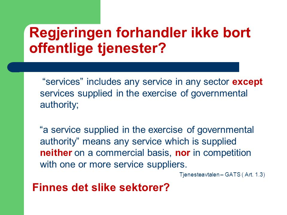 "Regjeringen forhandler ikke bort offentlige tjenester? ""services"" includes any service in any sector except services supplied in the exercise of gover"