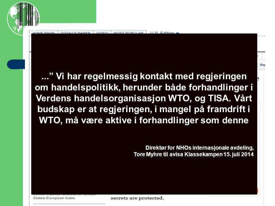 ... Vi har regelmessig kontakt med regjeringen om handelspolitikk, herunder både forhandlinger i Verdens handelsorganisasjon WTO, og TISA.