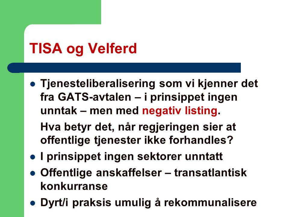 TISA og Velferd Tjenesteliberalisering som vi kjenner det fra GATS-avtalen – i prinsippet ingen unntak – men med negativ listing.