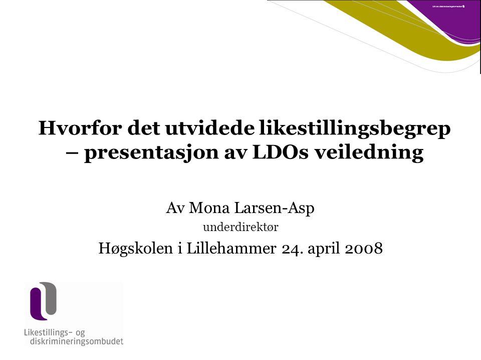 Hvorfor det utvidede likestillingsbegrep – presentasjon av LDOs veiledning Av Mona Larsen-Asp underdirektør Høgskolen i Lillehammer 24.