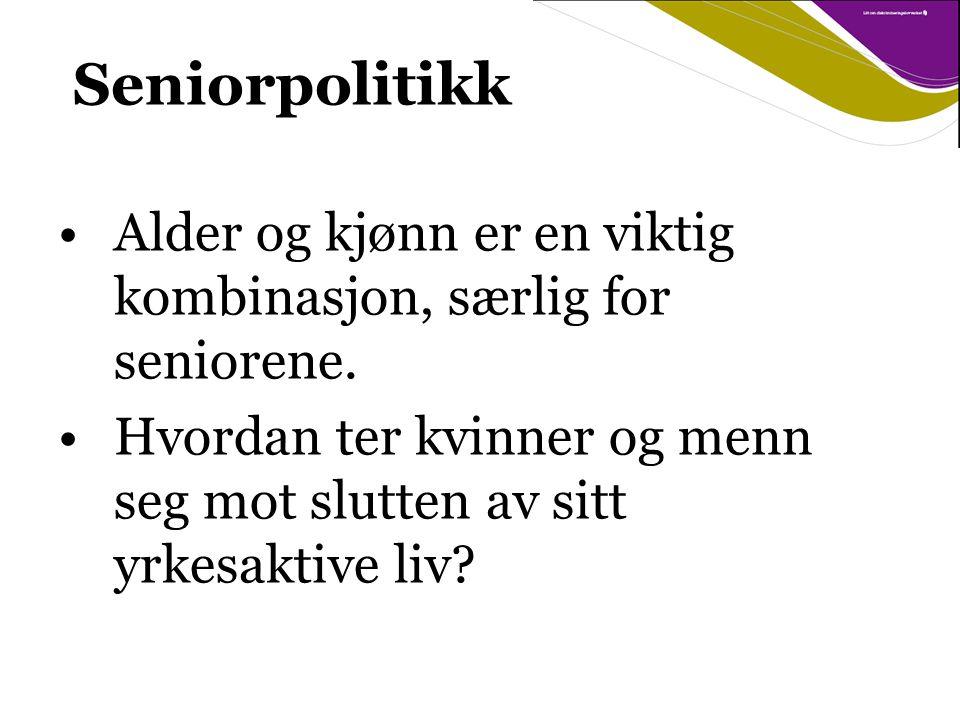 Seniorpolitikk Alder og kjønn er en viktig kombinasjon, særlig for seniorene.