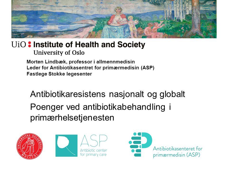 Morten Lindbæk, professor i allmennmedisin Leder for Antibiotikasentret for primærmedisin (ASP) Fastlege Stokke legesenter Antibiotikaresistens nasjon