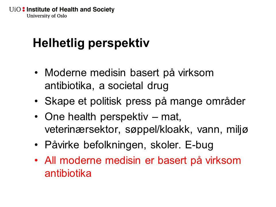 Helhetlig perspektiv Moderne medisin basert på virksom antibiotika, a societal drug Skape et politisk press på mange områder One health perspektiv – m