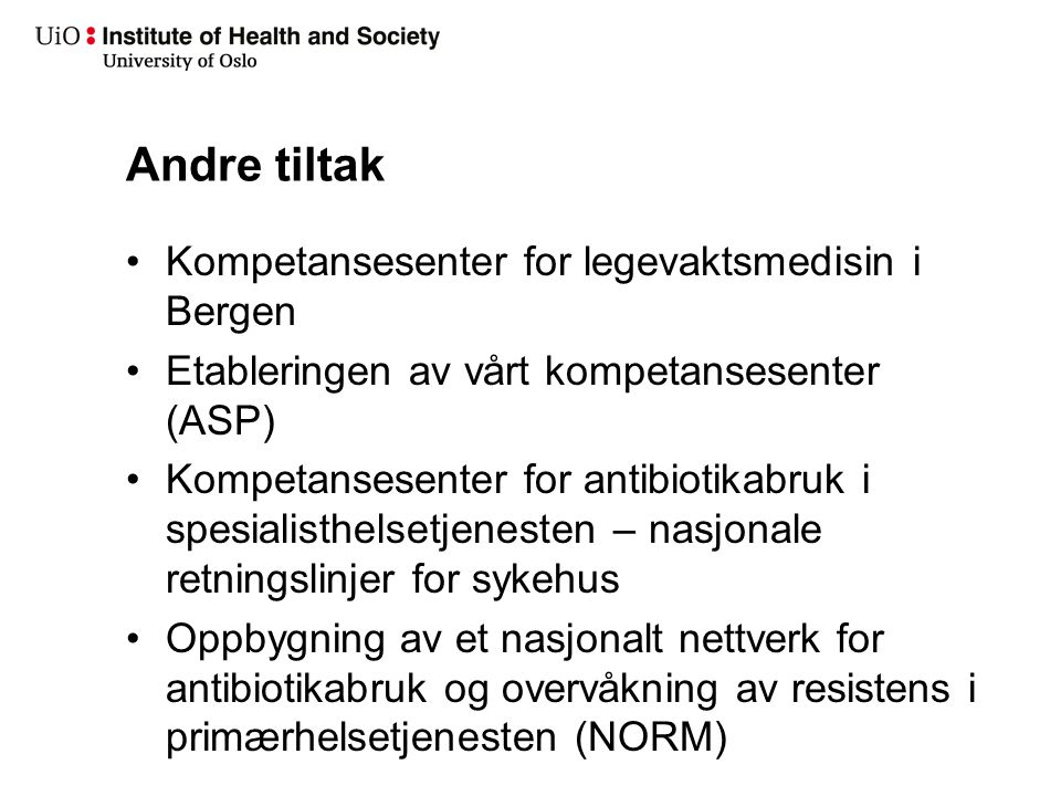 Andre tiltak Kompetansesenter for legevaktsmedisin i Bergen Etableringen av vårt kompetansesenter (ASP) Kompetansesenter for antibiotikabruk i spesial