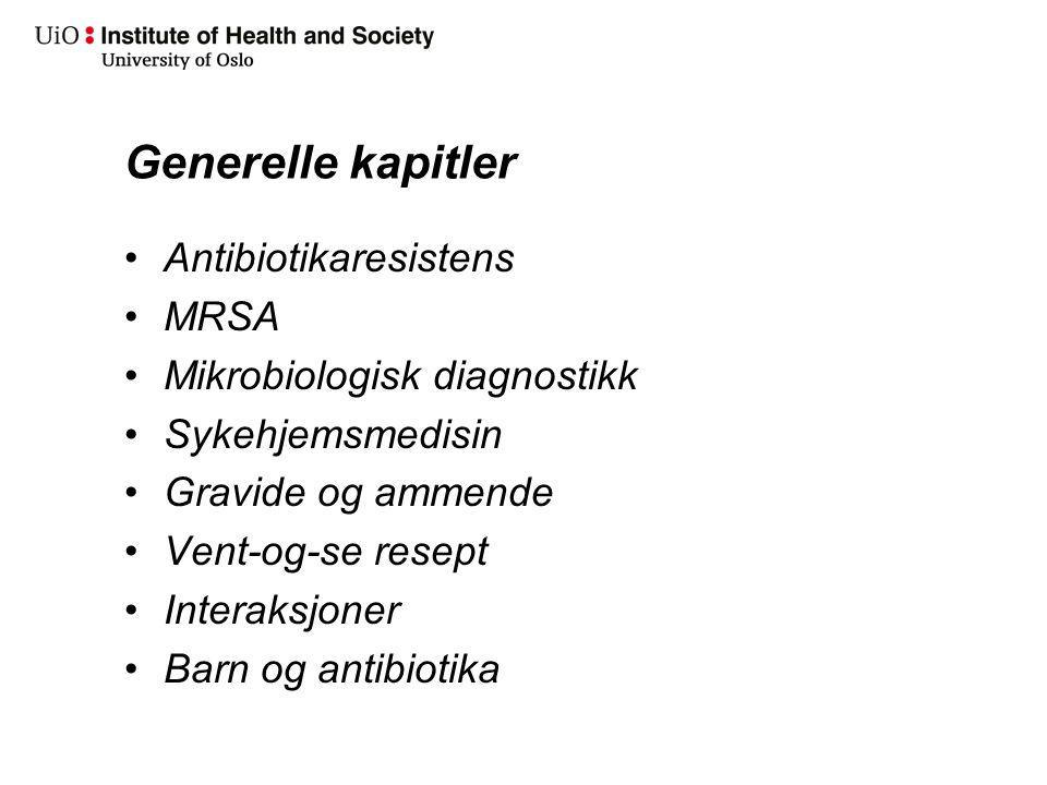 Generelle kapitler Antibiotikaresistens MRSA Mikrobiologisk diagnostikk Sykehjemsmedisin Gravide og ammende Vent-og-se resept Interaksjoner Barn og an