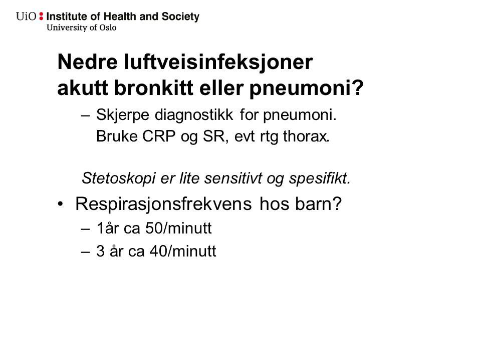Nedre luftveisinfeksjoner akutt bronkitt eller pneumoni? –Skjerpe diagnostikk for pneumoni. Bruke CRP og SR, evt rtg thorax. Stetoskopi er lite sensit