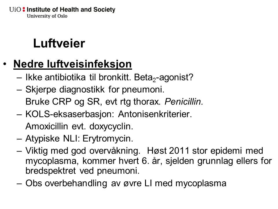 Luftveier Nedre luftveisinfeksjon –Ikke antibiotika til bronkitt. Beta 2 -agonist? –Skjerpe diagnostikk for pneumoni. Bruke CRP og SR, evt rtg thorax.