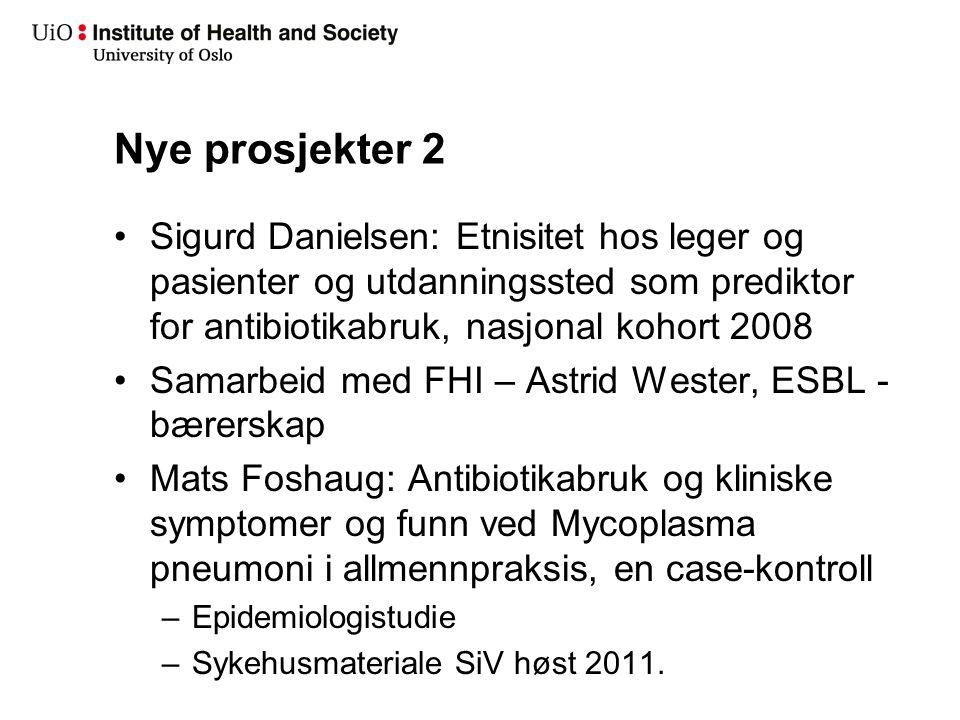 Nye prosjekter 2 Sigurd Danielsen: Etnisitet hos leger og pasienter og utdanningssted som prediktor for antibiotikabruk, nasjonal kohort 2008 Samarbei