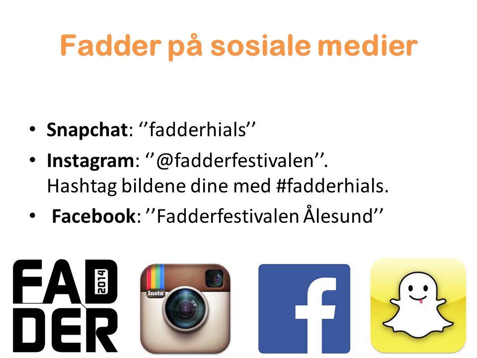Fadder på sosiale medier Snapchat: ''fadderhials'' Instagram: ''@fadderfestivalen''.