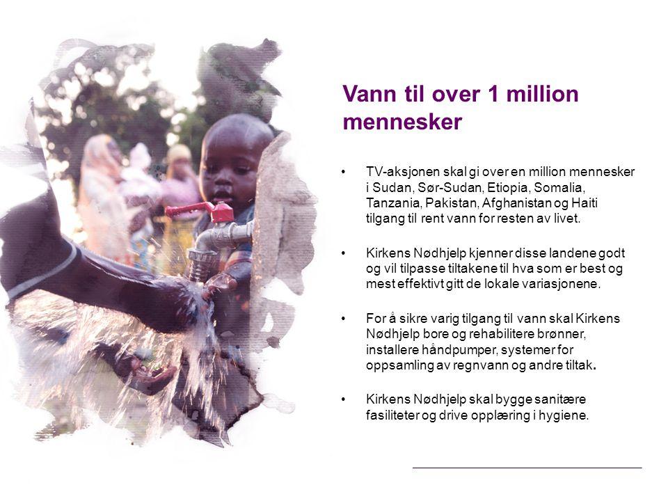TV-aksjonen skal gi over en million mennesker i Sudan, Sør-Sudan, Etiopia, Somalia, Tanzania, Pakistan, Afghanistan og Haiti tilgang til rent vann for