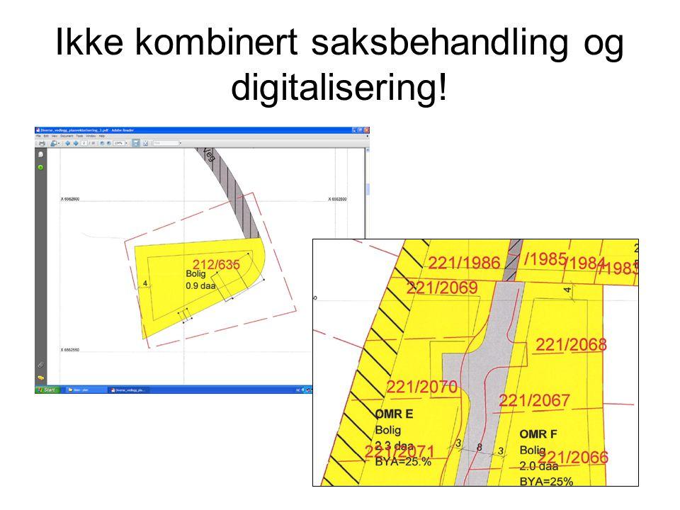 Ikke kombinert saksbehandling og digitalisering!