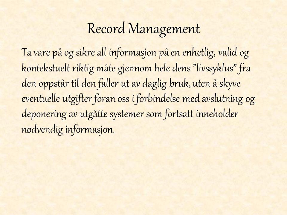 """Record Management Ta vare på og sikre all informasjon på en enhetlig, valid og kontekstuelt riktig måte gjennom hele dens """"livssyklus"""" fra den oppstår"""