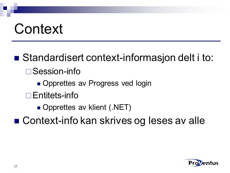 17 Context Standardisert context-informasjon delt i to:  Session-info Opprettes av Progress ved login  Entitets-info Opprettes av klient (.NET) Context-info kan skrives og leses av alle