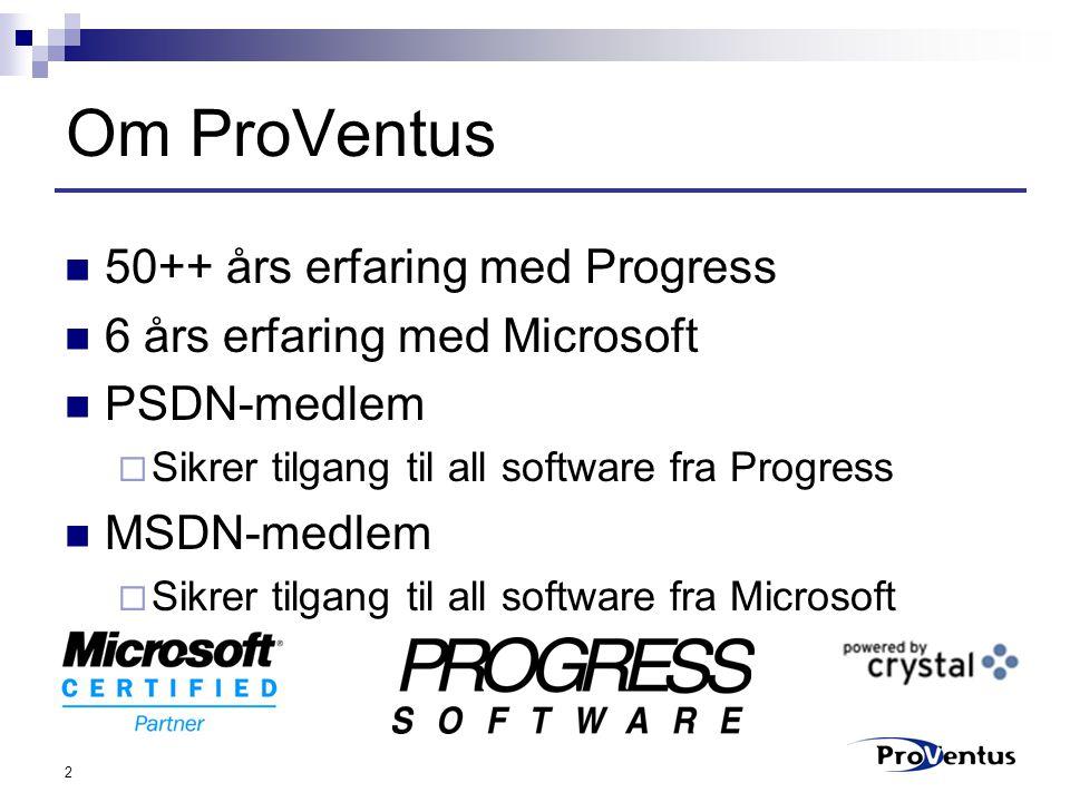 2 Om ProVentus 50++ års erfaring med Progress 6 års erfaring med Microsoft PSDN-medlem  Sikrer tilgang til all software fra Progress MSDN-medlem  Sikrer tilgang til all software fra Microsoft