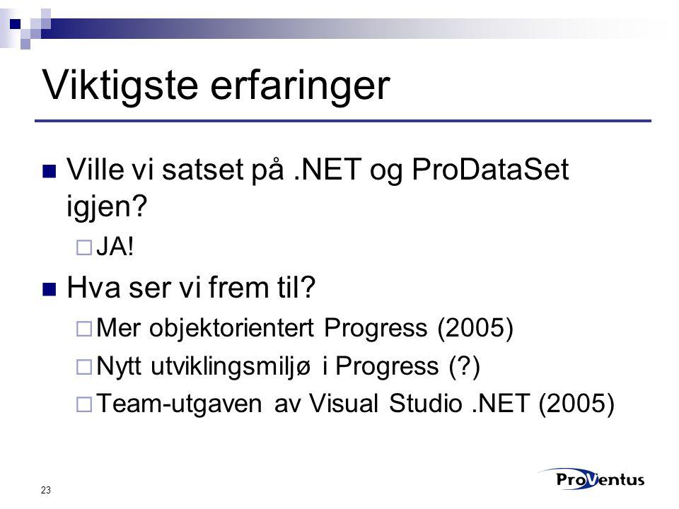 23 Viktigste erfaringer Ville vi satset på.NET og ProDataSet igjen.