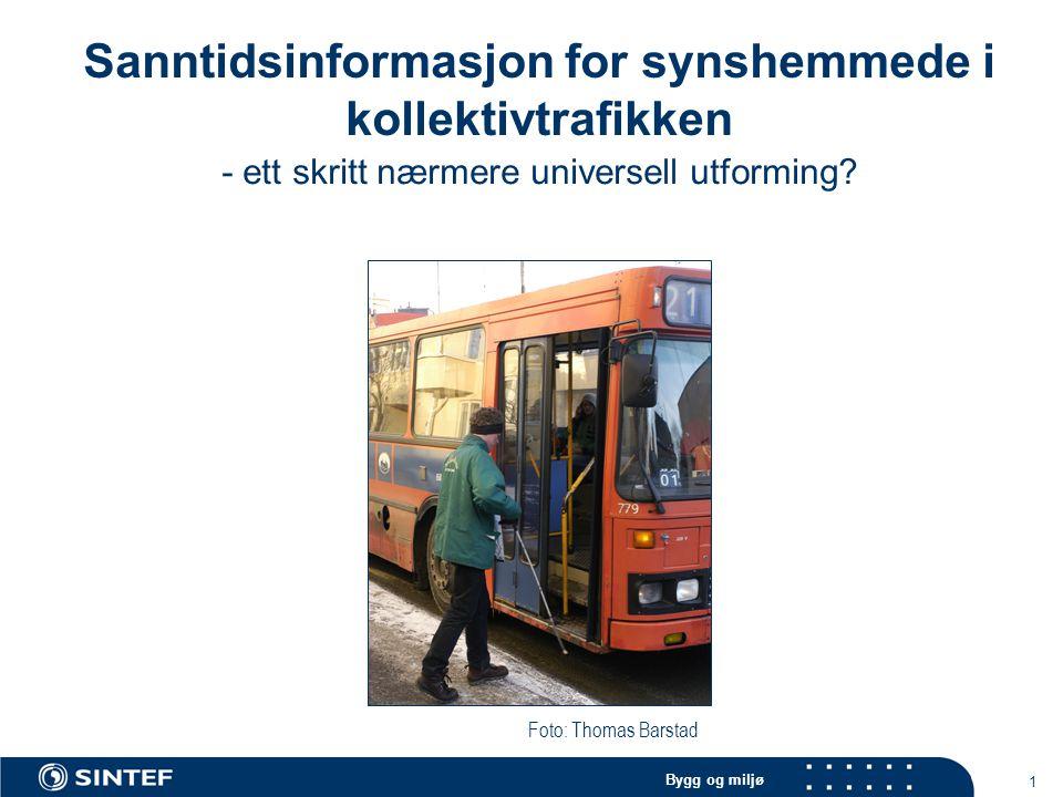 Bygg og miljø 1 Sanntidsinformasjon for synshemmede i kollektivtrafikken - ett skritt nærmere universell utforming.
