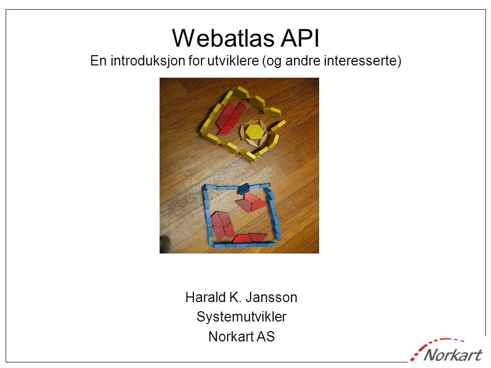 Webatlas API En introduksjon for utviklere (og andre interesserte) Harald K. Jansson Systemutvikler Norkart AS