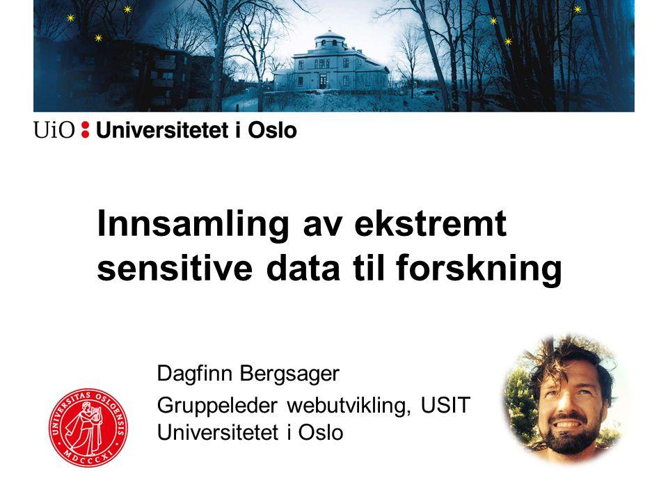 Nettskjema Egenutviklet applikasjon for datainnsamling Tilpasses UiOs egne behov –Kobling mot andre systemer –Spesialfunksjonalitet UiO vil ha kontroll over data de samler inn(!)