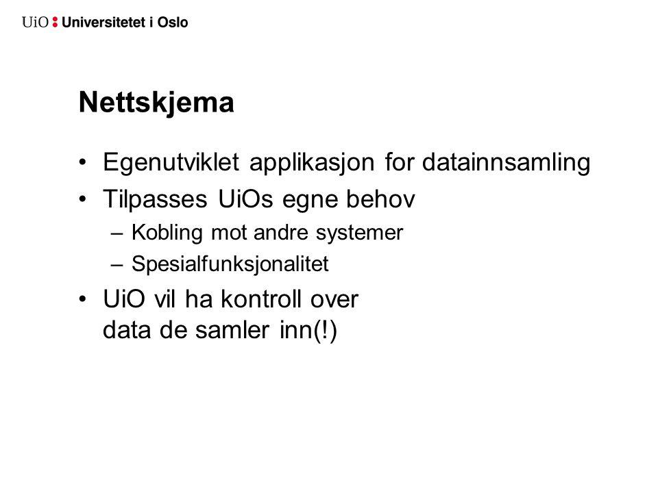 Nettskjema Egenutviklet applikasjon for datainnsamling Tilpasses UiOs egne behov –Kobling mot andre systemer –Spesialfunksjonalitet UiO vil ha kontrol