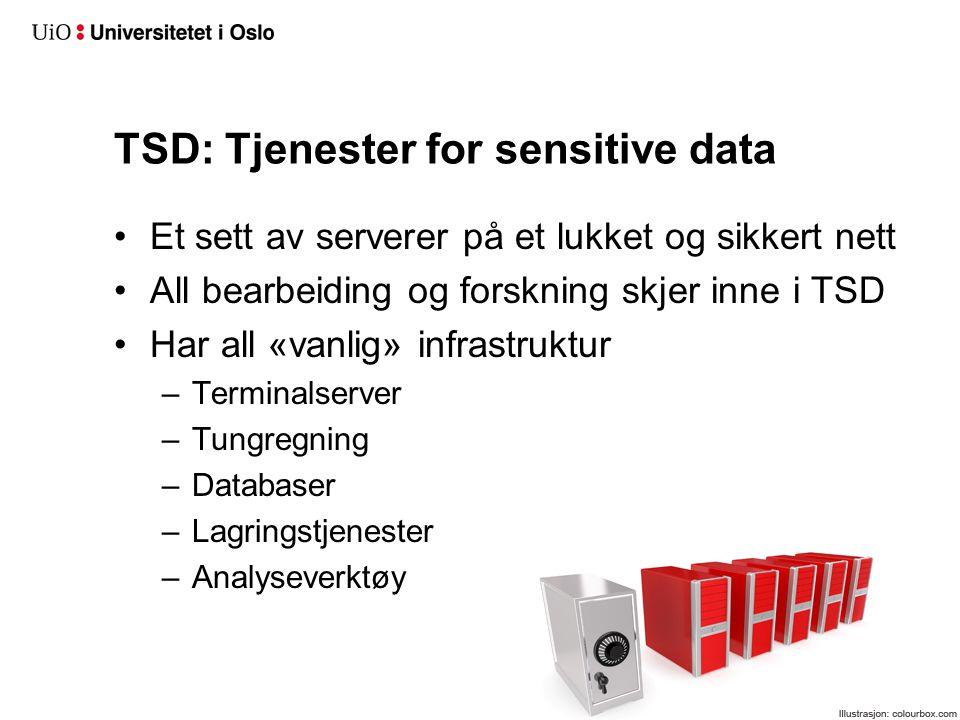 TSD: Tjenester for sensitive data Et sett av serverer på et lukket og sikkert nett All bearbeiding og forskning skjer inne i TSD Har all «vanlig» infr