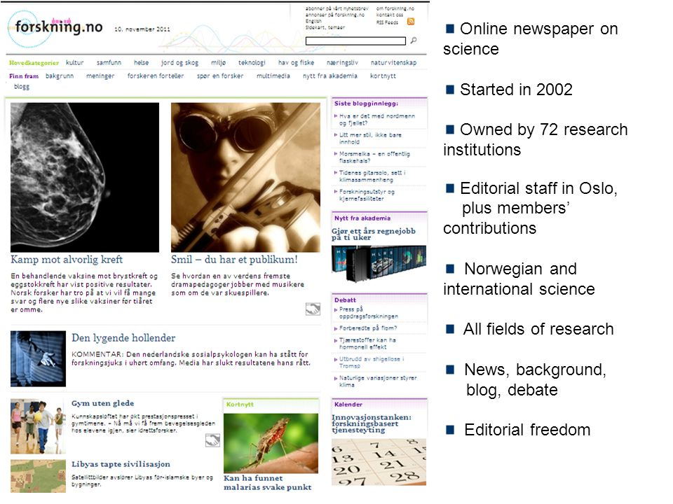 Online newspaper on science Started in 2002 Owned by 72 research institutions Editorial staff in Oslo, plus members' contributions Norwegian and inter