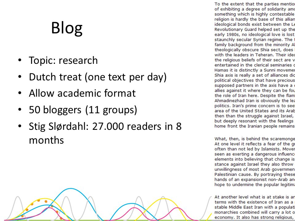 Blog Topic: research Dutch treat (one text per day) Allow academic format 50 bloggers (11 groups) Stig Slørdahl: 27.000 readers in 8 months