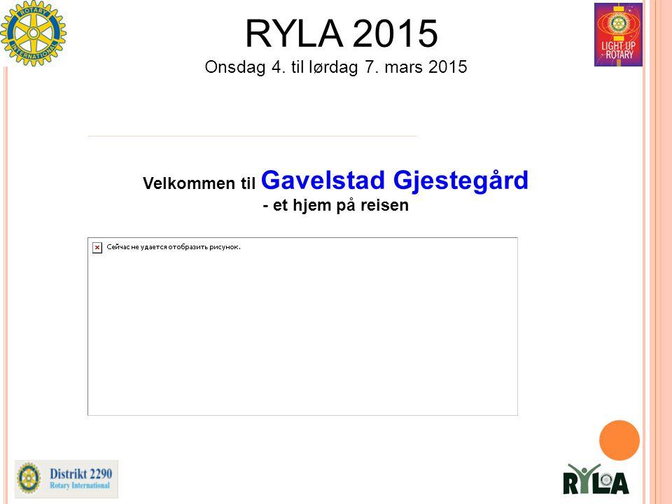 RYLA 2015 Onsdag 4. til lørdag 7. mars 2015 Velkommen til Gavelstad Gjestegård - et hjem på reisen