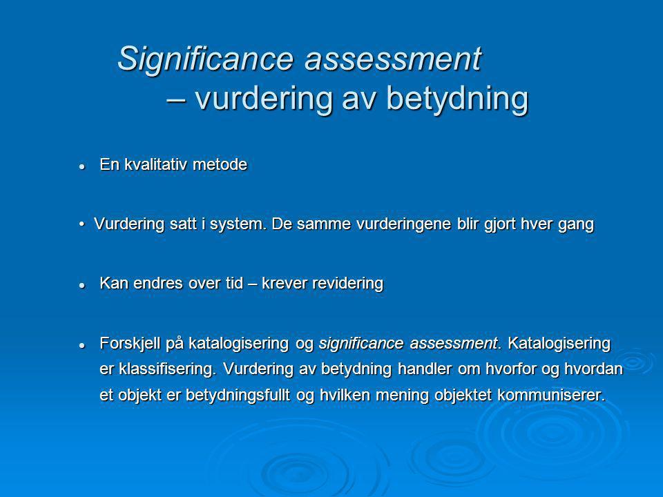 Significance assessment – vurdering av betydning En kvalitativ metode En kvalitativ metode Vurdering satt i system.