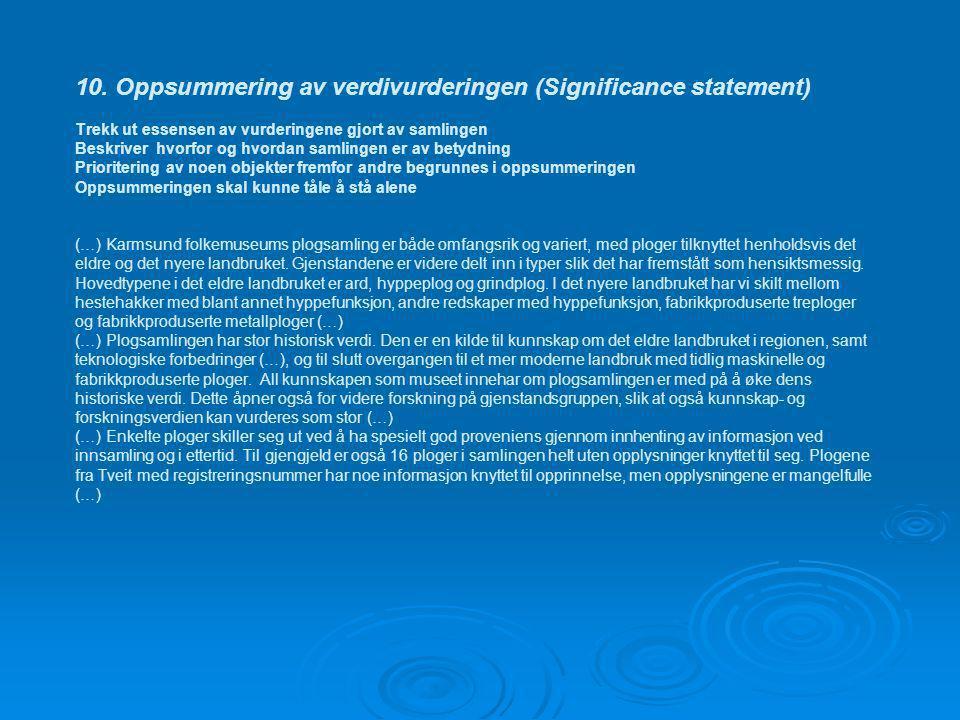 10. Oppsummering av verdivurderingen (Significance statement) Trekk ut essensen av vurderingene gjort av samlingen Beskriver hvorfor og hvordan samlin