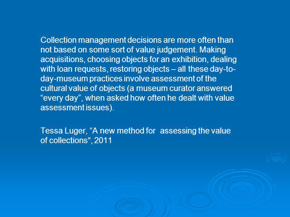 Collection management decisions are more often than not based on some sort of value judgement.