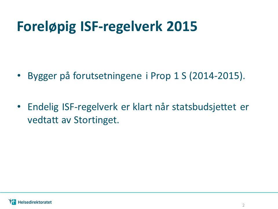 Foreløpig ISF-regelverk 2015 Bygger på forutsetningene i Prop 1 S (2014-2015). Endelig ISF-regelverk er klart når statsbudsjettet er vedtatt av Storti