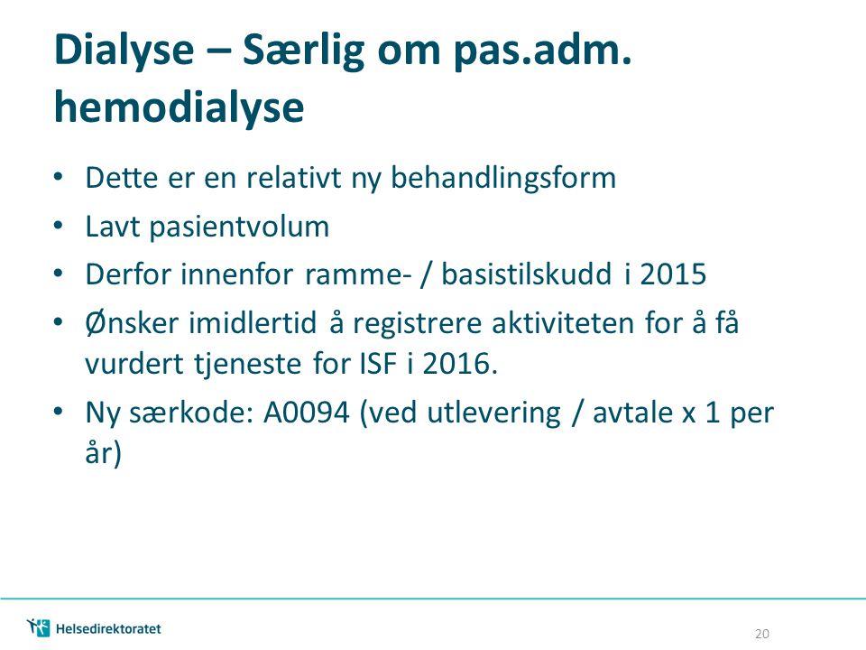 Dialyse – Særlig om pas.adm. hemodialyse Dette er en relativt ny behandlingsform Lavt pasientvolum Derfor innenfor ramme- / basistilskudd i 2015 Ønske
