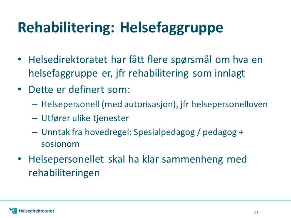 Rehabilitering: Helsefaggruppe Helsedirektoratet har fått flere spørsmål om hva en helsefaggruppe er, jfr rehabilitering som innlagt Dette er definert
