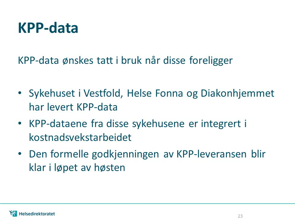 KPP-data KPP-data ønskes tatt i bruk når disse foreligger Sykehuset i Vestfold, Helse Fonna og Diakonhjemmet har levert KPP-data KPP-dataene fra disse
