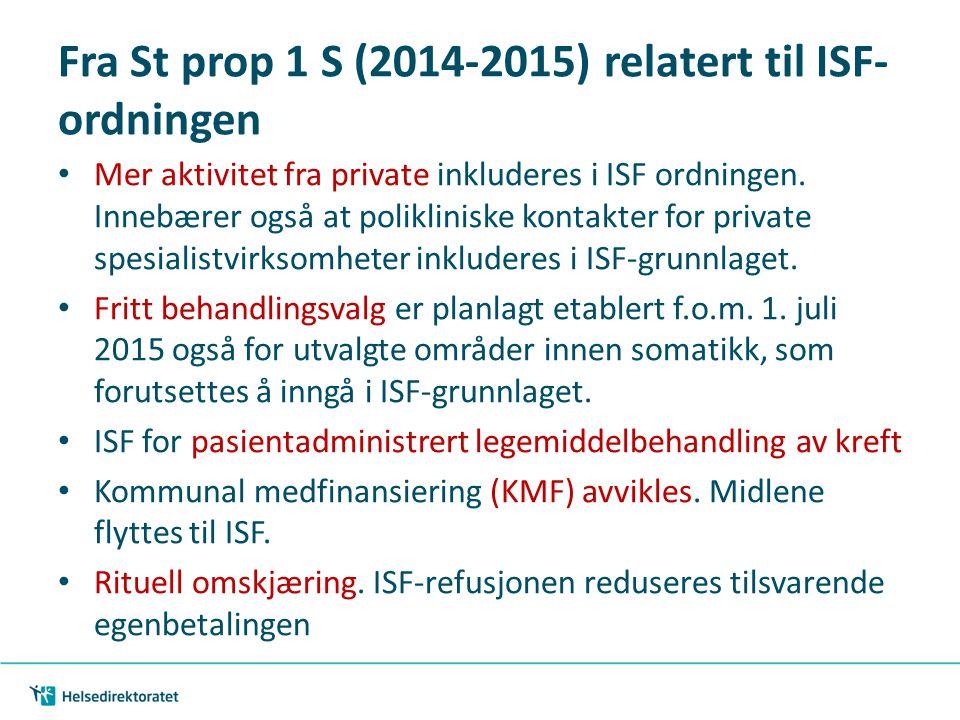 Fra St prop 1 S (2014-2015) relatert til ISF- ordningen Mer aktivitet fra private inkluderes i ISF ordningen. Innebærer også at polikliniske kontakter