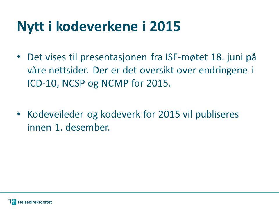 Nytt i kodeverkene i 2015 Det vises til presentasjonen fra ISF-møtet 18. juni på våre nettsider. Der er det oversikt over endringene i ICD-10, NCSP og