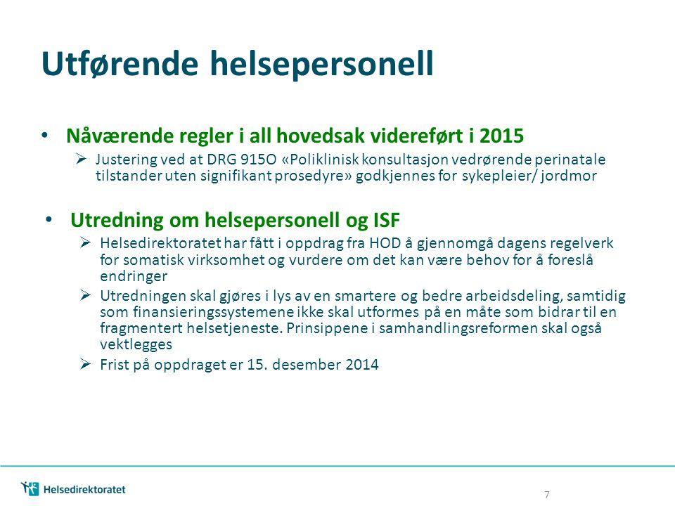 Utførende helsepersonell Nåværende regler i all hovedsak videreført i 2015  Justering ved at DRG 915O «Poliklinisk konsultasjon vedrørende perinatale