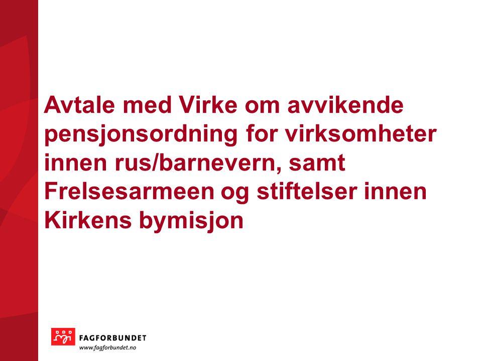 Avtale med Virke om avvikende pensjonsordning for virksomheter innen rus/barnevern, samt Frelsesarmeen og stiftelser innen Kirkens bymisjon