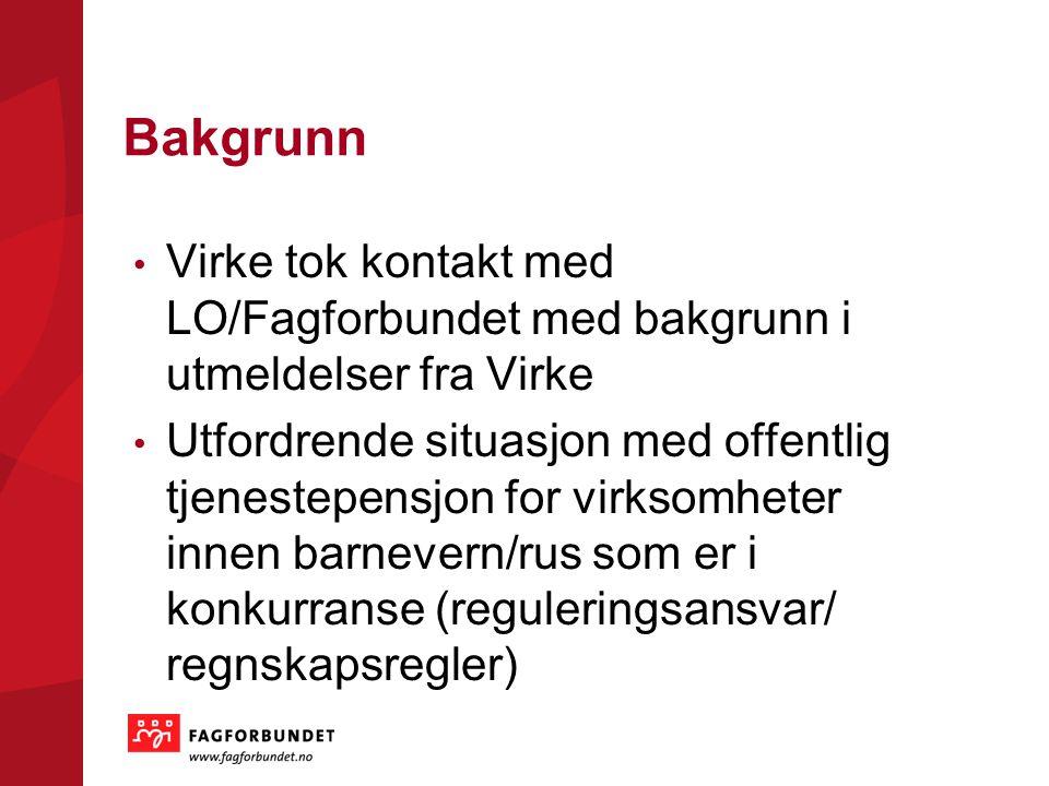 Bakgrunn Virke tok kontakt med LO/Fagforbundet med bakgrunn i utmeldelser fra Virke Utfordrende situasjon med offentlig tjenestepensjon for virksomheter innen barnevern/rus som er i konkurranse (reguleringsansvar/ regnskapsregler)