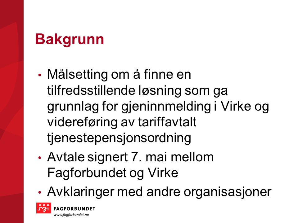Bakgrunn Målsetting om å finne en tilfredsstillende løsning som ga grunnlag for gjeninnmelding i Virke og videreføring av tariffavtalt tjenestepensjonsordning Avtale signert 7.