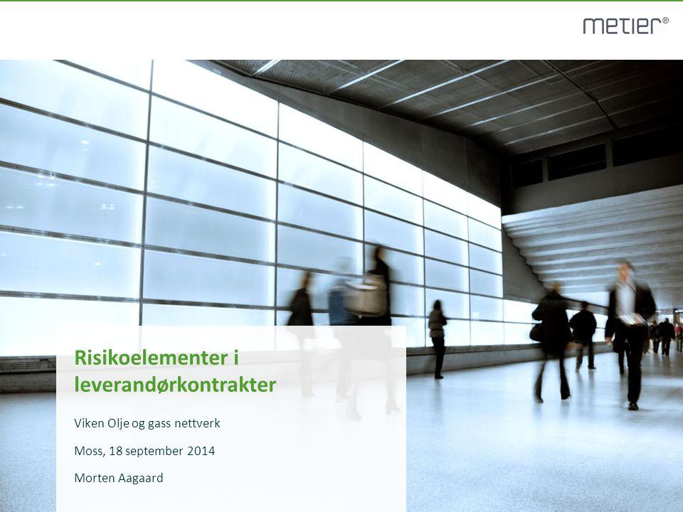 Risikoelementer i leverandørkontrakter Viken Olje og gass nettverk Moss, 18 september 2014 Morten Aagaard